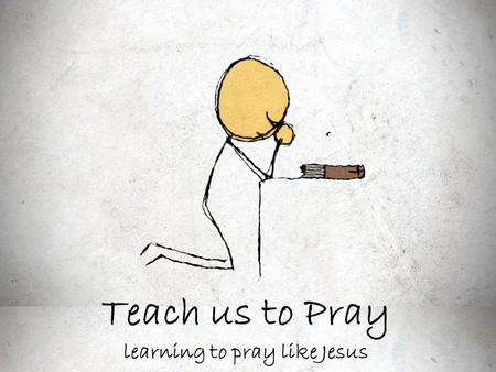 "Teach us to Pray learning to pray like Jesus. When tempted, no one should say, ""God is tempting me."" For God cannot be tempted by evil, nor does he."