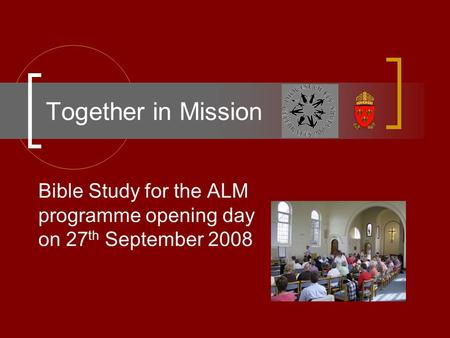 Together in Mission Bible Study for the ALM programme opening day on 27 th September 2008.