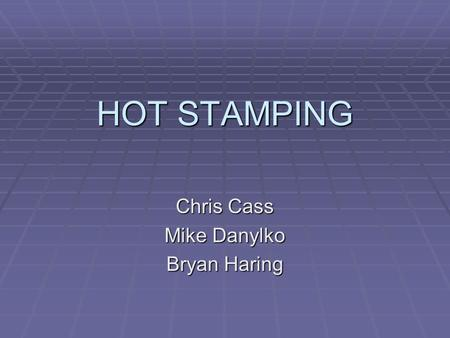 HOT STAMPING Chris Cass Mike Danylko Bryan Haring.