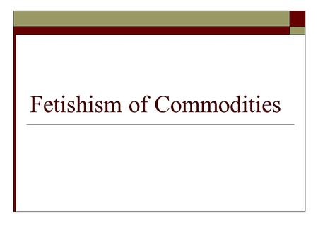 Fetishism of Commodities. Attendance: Are you here?  A) Yes  B) Yes  C) Yes  D) Yes  E) Yes.