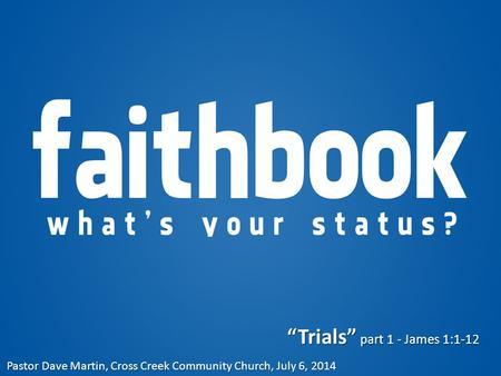 """Trials"" part 1 - James 1:1-12 Pastor Dave Martin, Cross Creek Community Church, July 6, 2014."