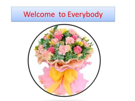 Welcome to Everybody. Presented by Hiraman Sarkar Instructor (General) Primary Teachers' Training Institute, Jessore Hiraman Sarkar Instructor (General)