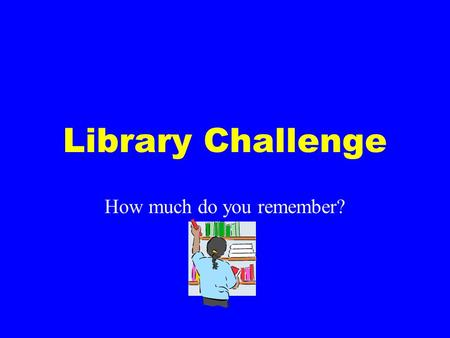 Library Challenge How much do you remember?. What do you do with books you are returning to the library? There are two correct answers. Name one.