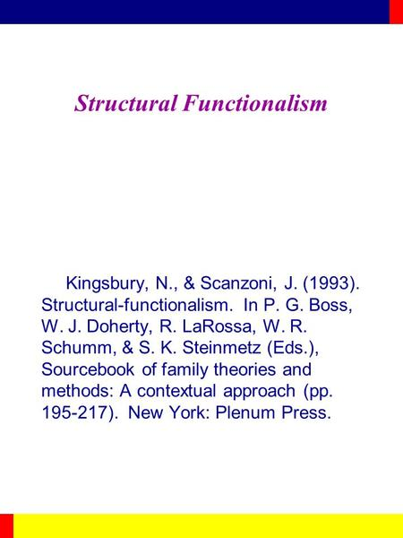 Structural Functionalism Kingsbury, N., & Scanzoni, J. (1993). Structural-functionalism. In P. G. Boss, W. J. Doherty, R. LaRossa, W. R. Schumm, & S. K.
