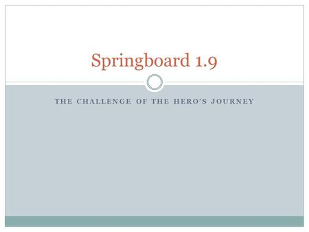 THE CHALLENGE OF THE HERO'S JOURNEY Springboard 1.9.