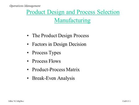 MBA.782.Mfg.ProcCAJ9.05.1 The Product Design Process Factors in Design Decision Process Types Process Flows Product-Process Matrix Break-Even Analysis.