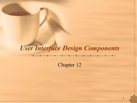 1 User Interface Design Components Chapter 12. 2 Key Definitions The navigation mechanism provides the way for users to tell the system what to do The.