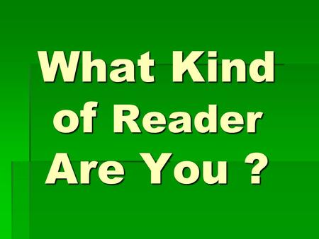 What Kind of Reader Are You ?. Emergent -Knows that the words in books tell a story. -Uses pictures to help understand the text. -Relies on memory to.
