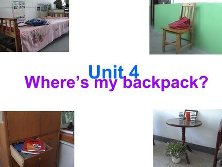 Unit 4 Where's my backpack?. chair plant table.