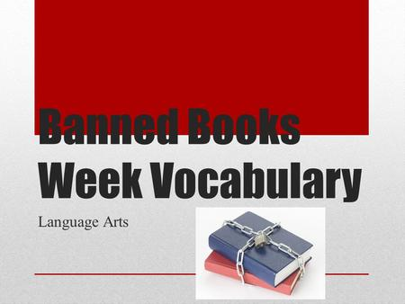 Banned Books Week Vocabulary Language Arts. access Noun The right to make use of or take advantage of something. Example: Held during the last week of.