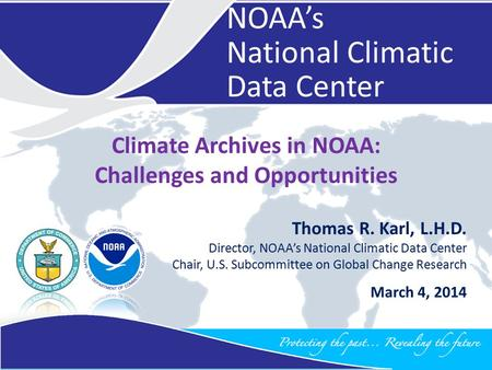 NIST Data Science SymposiumMarch 4, 2014 NIST Data Science SymposiumMarch 4, 2014 1 Climate Archives in NOAA: Challenges and Opportunities March 4, 2014.