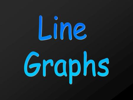Line Graph- a graph that uses a line to show the relationship between two sets of data. Line graphs show how data changes over time.