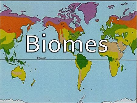 Biomes are large geographic areas that have a distinctive climate, with plants and animals in that area that are adapted to that climate.  The biomes.