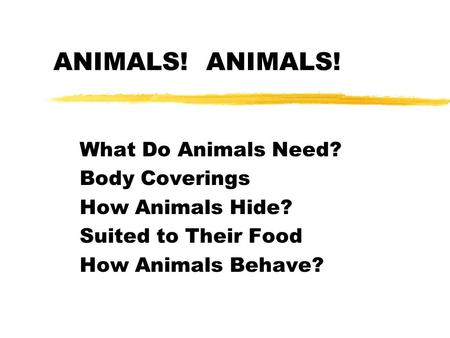 ANIMALS! ANIMALS! What Do Animals Need? Body Coverings