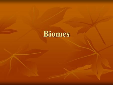 Biomes. What's a biome? A group of land ecosystems with similar climates (temperature & precipitation) and organisms. A group of land ecosystems with.