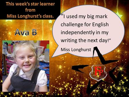 """ I used my big mark challenge for English independently in my writing the next day !"" Miss Longhurst."