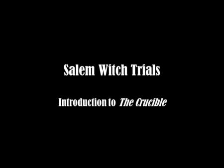 Salem Witch Trials Introduction to The Crucible. Salem, Massachusetts Founded in 1626 Most famous for witch trials of 1692.