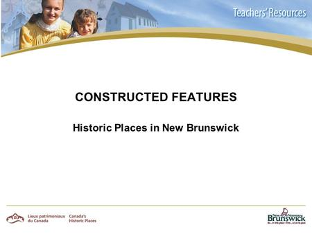 CONSTRUCTED FEATURES Historic Places in New Brunswick.