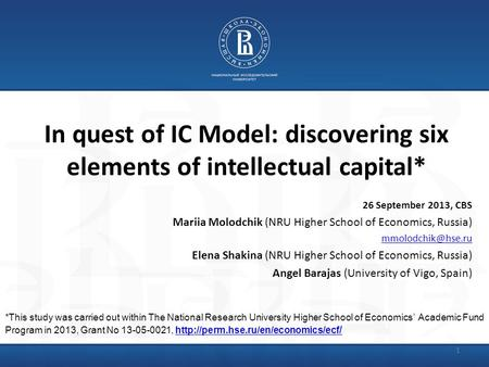 1 In quest of IC Model: discovering six elements of intellectual capital* 26 September 2013, CBS Mariia Molodchik (NRU Higher School of Economics, Russia)