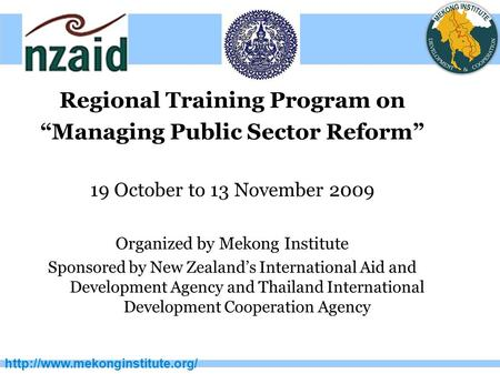 "Regional Training Program on ""Managing Public Sector Reform"" 19 October to 13 November 2009 Organized by Mekong Institute."