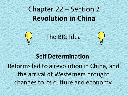 Chapter 22 – Section 2 Revolution in China The BIG Idea Self Determination: Reforms led to a revolution in China, and the arrival of Westerners brought.