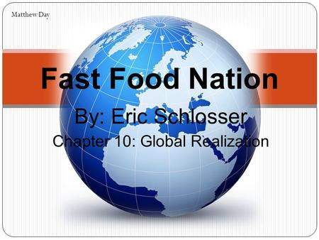 By: Eric Schlosser Chapter 10: Global Realization