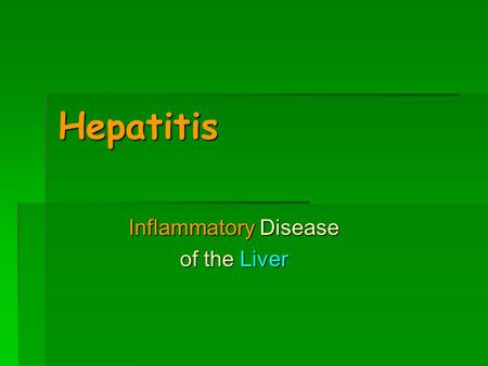 Hepatitis Inflammatory Disease of the Liver. Hepatitis A,B,C,…. What is Hepatitis? Inflammation of the Liver What can cause Hepatitis? * Virus – A, B,