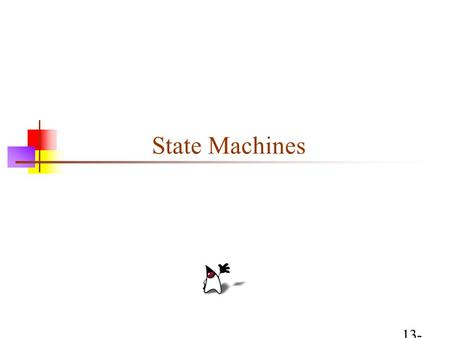 13-Nov-1513-Nov-1513-Nov-15 State Machines. What is a state machine? A state machine is a different way of thinking about computation A state machine.