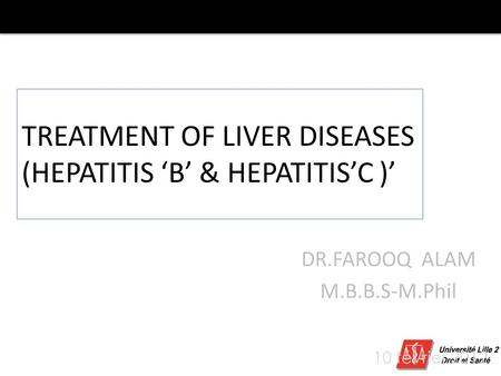 TREATMENT OF LIVER DISEASES (HEPATITIS 'B' & HEPATITIS'C )' DR.FAROOQ ALAM M.B.B.S-M.Phil 0 10 février 2012.