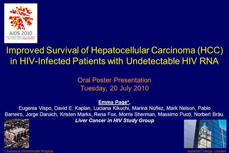 Improved Survival of Hepatocellular Carcinoma (HCC) in HIV-Infected Patients with Undetectable HIV RNA Oral Poster Presentation Tuesday, 20 July 2010 Emma.