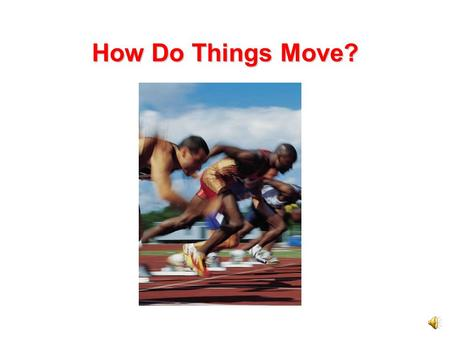 How Do Things Move?.