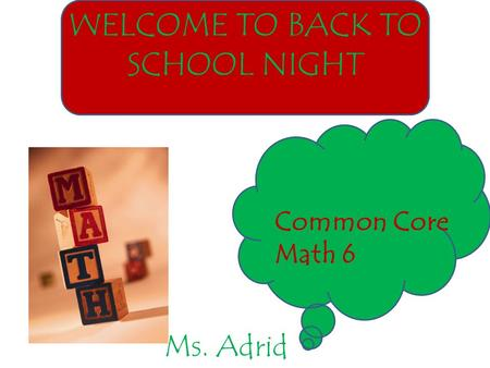 WELCOME TO BACK TO SCHOOL NIGHT Common Core Math 6 Ms. Adrid.
