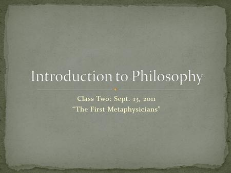 "Class Two: Sept. 13, 2011 ""The First Metaphysicians"""