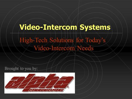 Video-Intercom Systems High-Tech Solutions for Today's Video-Intercom Needs Brought to you by: