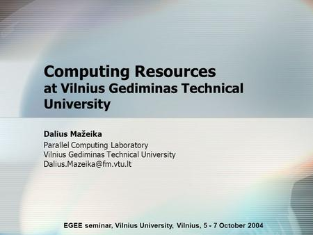 Computing Resources at Vilnius Gediminas Technical University Dalius Mažeika Parallel Computing Laboratory Vilnius Gediminas Technical University