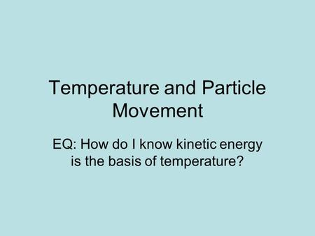 Temperature and Particle Movement EQ: How do I know kinetic energy is the basis of temperature?