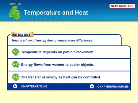 Temperature and Heat CHAPTER the BIG idea CHAPTER OUTLINE Heat is a flow of energy due to temperature differences. Temperature depends on particle movement.
