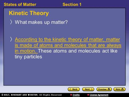 States of MatterSection 1 Kinetic Theory 〉 What makes up matter? 〉 According to the kinetic theory of matter, matter is made of atoms and molecules that.