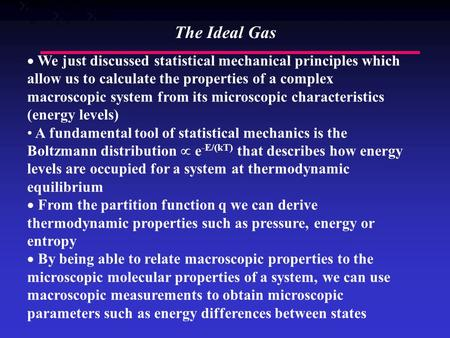  We just discussed statistical mechanical principles which allow us to calculate the properties of a complex macroscopic system from its microscopic characteristics.