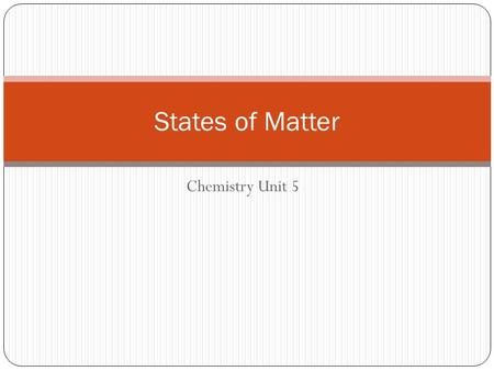 Chemistry Unit 5 States of Matter. Four states of matter Solids Liquids Gases Plasma Kinetic energy determines which state element or compound is in.