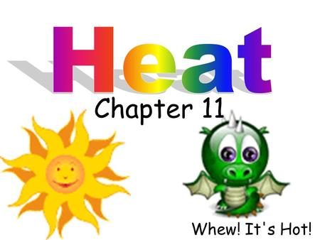 Chapter 11 Whew! It's Hot!. Temperature and thermal energy.