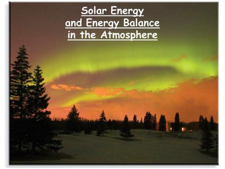 Solar Energy and Energy Balance in the Atmosphere.