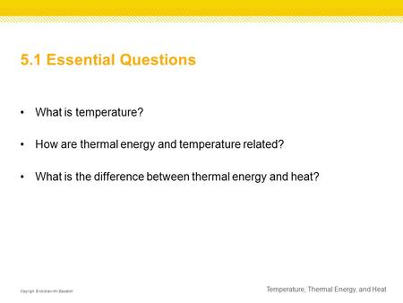 5.1 Essential Questions What is temperature? How are thermal energy and temperature related? What is the difference between thermal energy and heat? Temperature,