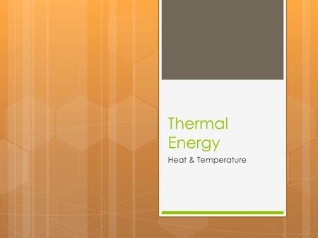 Thermal Energy Heat & Temperature. Definitions  Energy  Can do work  Kinetic Energy  Energy associated with the motion of objects, large or small.