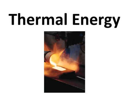 Thermal Energy. Thermal Energy vs. Temperature TEMPERATURE: Measure of the AVERAGE kinetic energy in the particles of a substance. – how fast the particles.