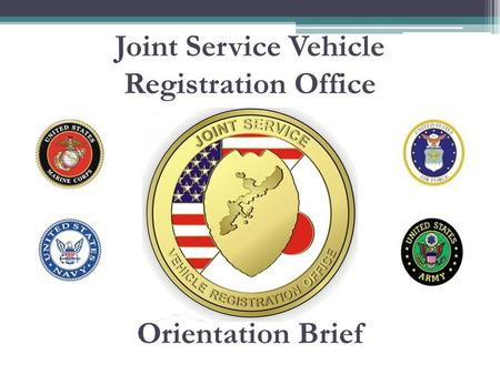 Joint Service Vehicle Registration Office Orientation Brief.