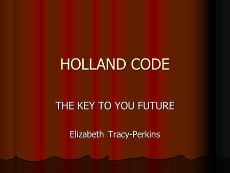HOLLAND CODE THE KEY TO YOU FUTURE Elizabeth Tracy-Perkins.