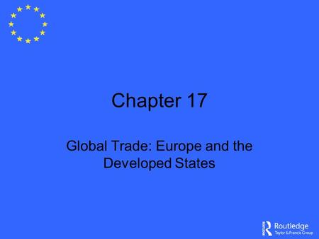 Chapter 17 Global Trade: Europe and the Developed States.