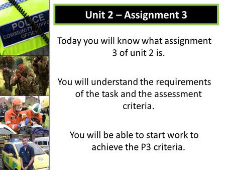 Today you will know what assignment 3 of unit 2 is. You will understand the requirements of the task and the assessment criteria. You will be able to start.