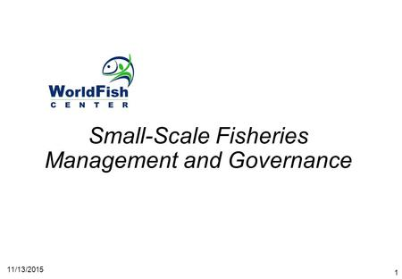 11/13/2015 1 Small-Scale Fisheries Management and Governance.